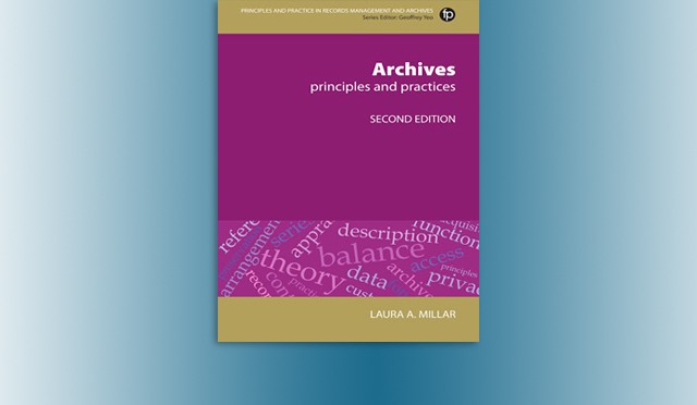 Archives: Principles and Practices by Laura A. Millar